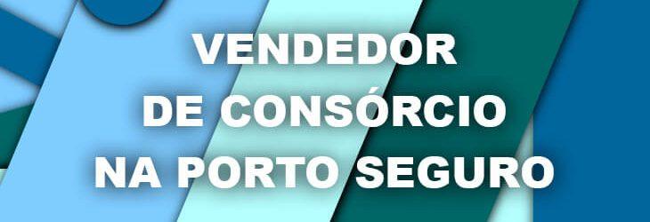 Vendedor de Consórcio na Porto Seguro