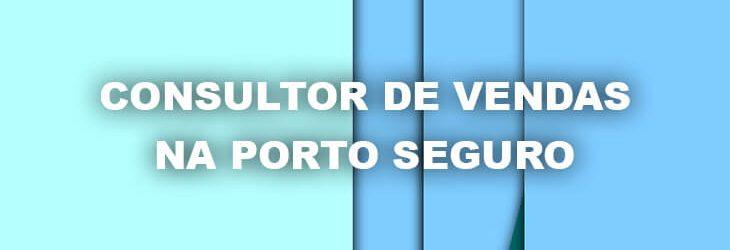 Consultor de Vendas na Porto Seguro