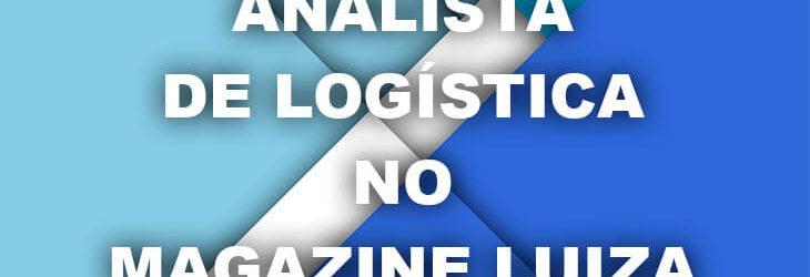 Analista de Logística no Magazine Luiza
