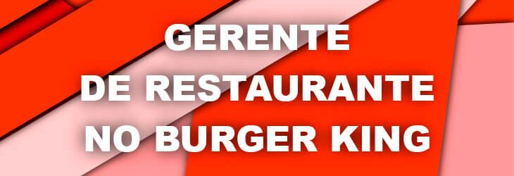 Gerente de Restaurante no Burger King