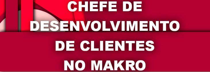 Chefe de Desenvolvimento de Clientes no Makro